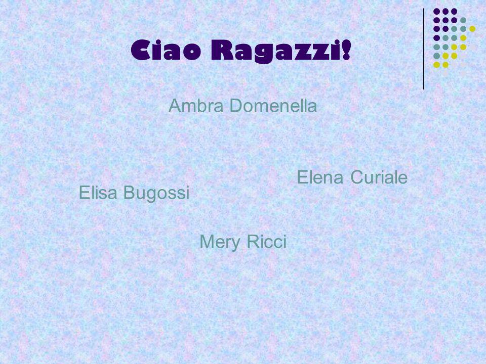 Ciao Ragazzi! Ambra Domenella Mery Ricci Elena Curiale Elisa Bugossi