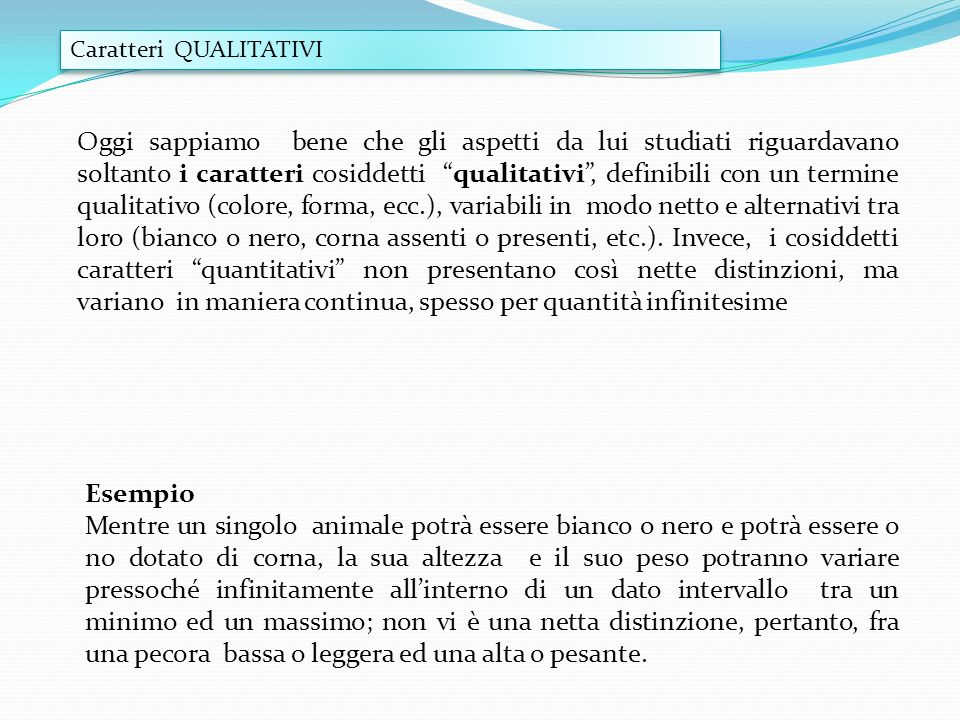 Oggi sappiamo bene che gli aspetti da lui studiati riguardavano soltanto i caratteri cosiddetti qualitativi, definibili con un termine qualitativo (co