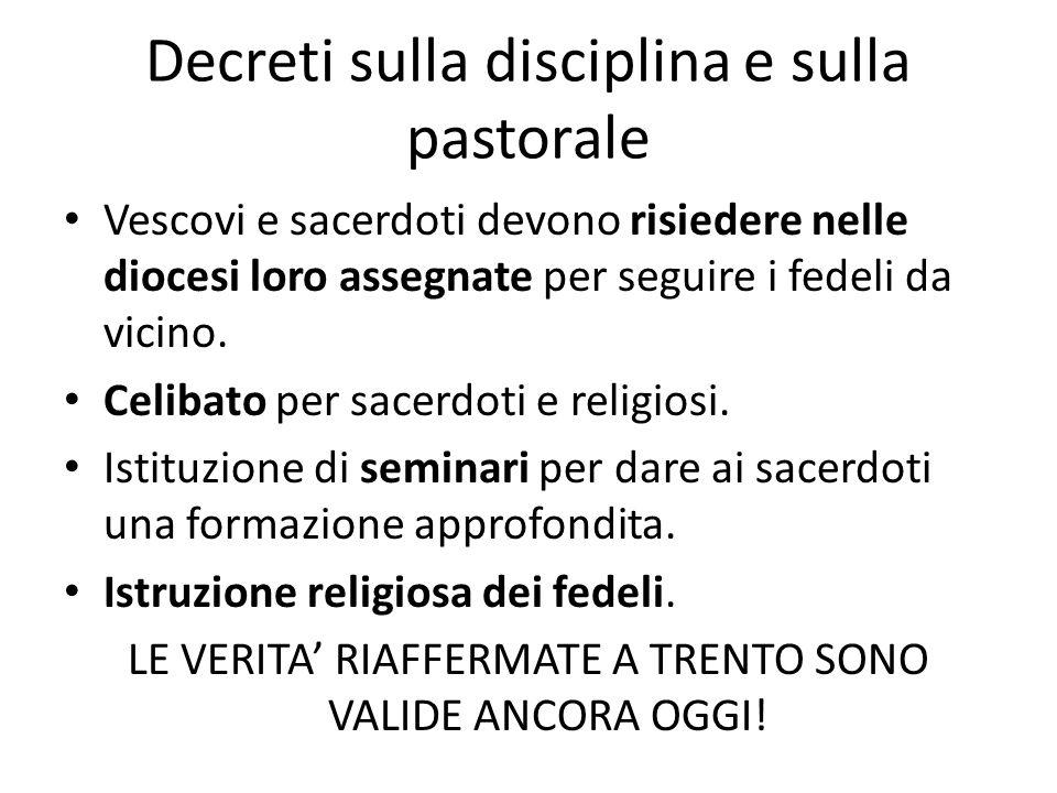 Decreti sulla disciplina e sulla pastorale Vescovi e sacerdoti devono risiedere nelle diocesi loro assegnate per seguire i fedeli da vicino. Celibato