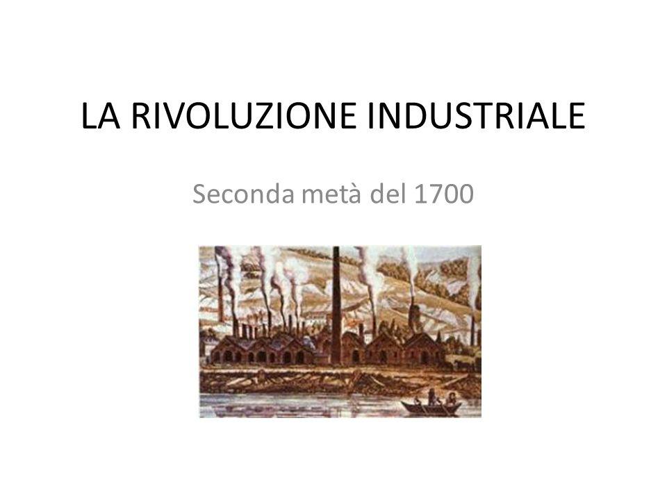 LA RIVOLUZIONE INDUSTRIALE Seconda metà del 1700