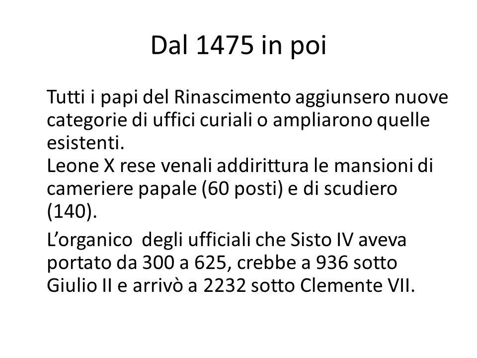 Dal 1475 in poi Tutti i papi del Rinascimento aggiunsero nuove categorie di uffici curiali o ampliarono quelle esistenti.