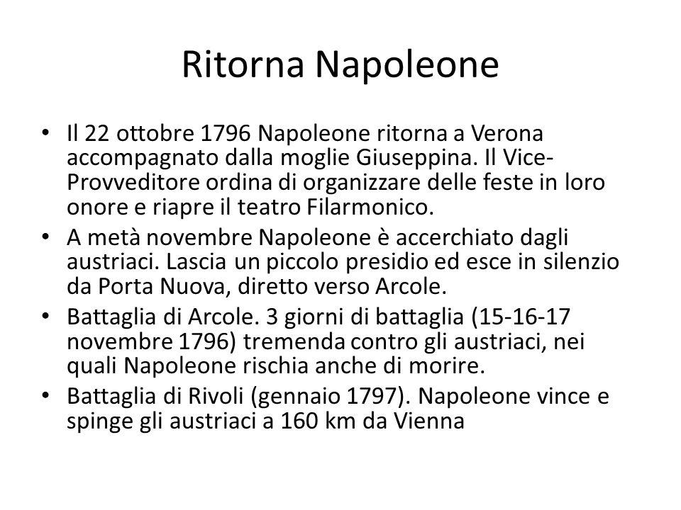 Ritorna Napoleone Il 22 ottobre 1796 Napoleone ritorna a Verona accompagnato dalla moglie Giuseppina. Il Vice- Provveditore ordina di organizzare dell
