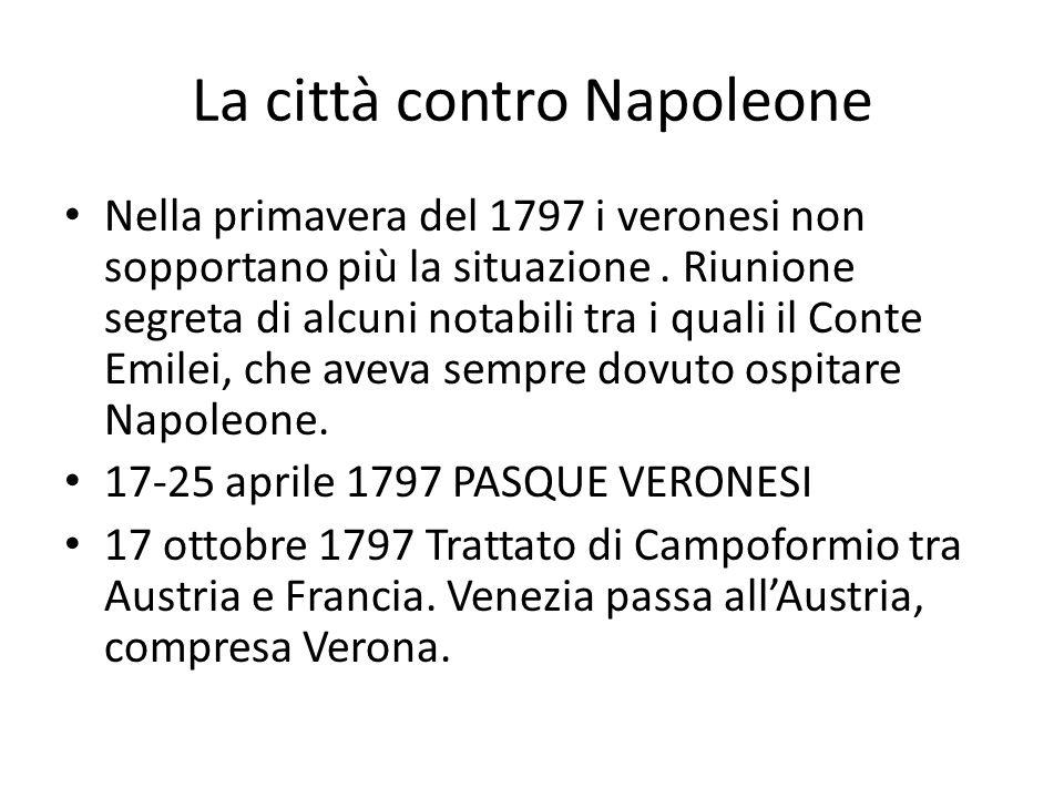 La città contro Napoleone Nella primavera del 1797 i veronesi non sopportano più la situazione. Riunione segreta di alcuni notabili tra i quali il Con