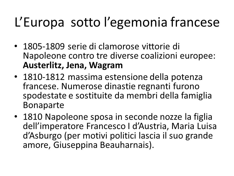 LEuropa sotto legemonia francese 1805-1809 serie di clamorose vittorie di Napoleone contro tre diverse coalizioni europee: Austerlitz, Jena, Wagram 18