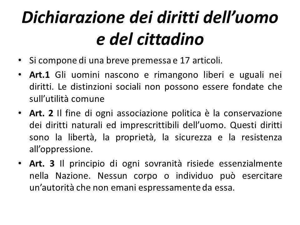 Dichiarazione dei diritti delluomo e del cittadino Si compone di una breve premessa e 17 articoli. Art.1 Gli uomini nascono e rimangono liberi e ugual