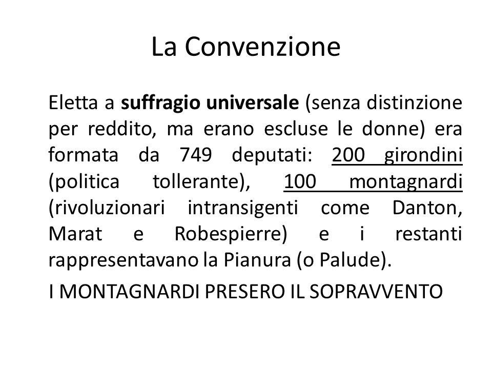 La Convenzione Eletta a suffragio universale (senza distinzione per reddito, ma erano escluse le donne) era formata da 749 deputati: 200 girondini (po