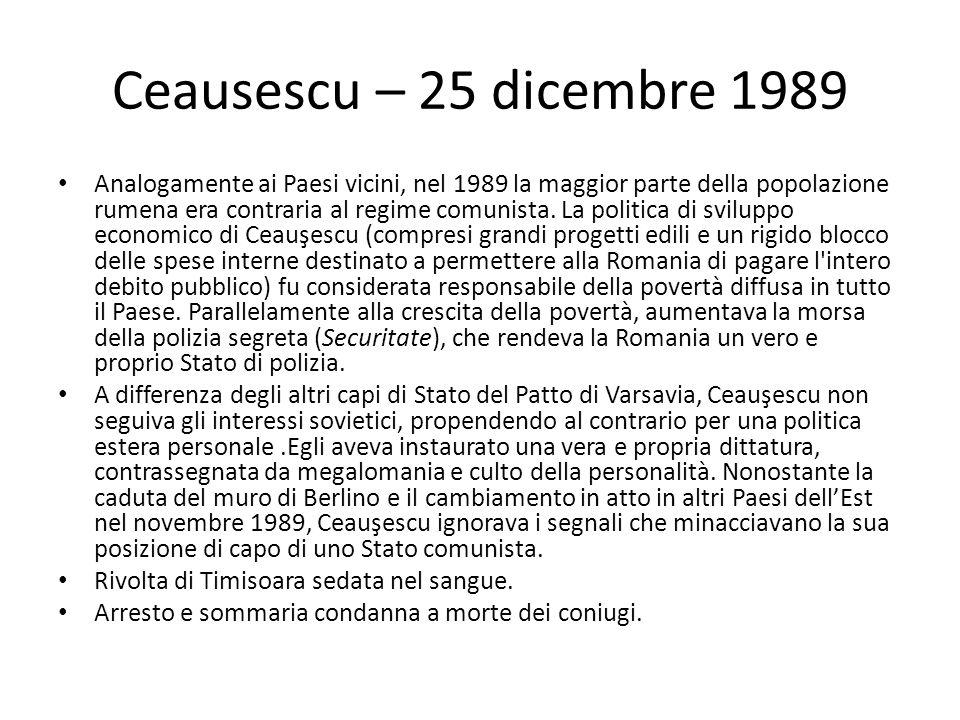 Ceausescu – 25 dicembre 1989 Analogamente ai Paesi vicini, nel 1989 la maggior parte della popolazione rumena era contraria al regime comunista.