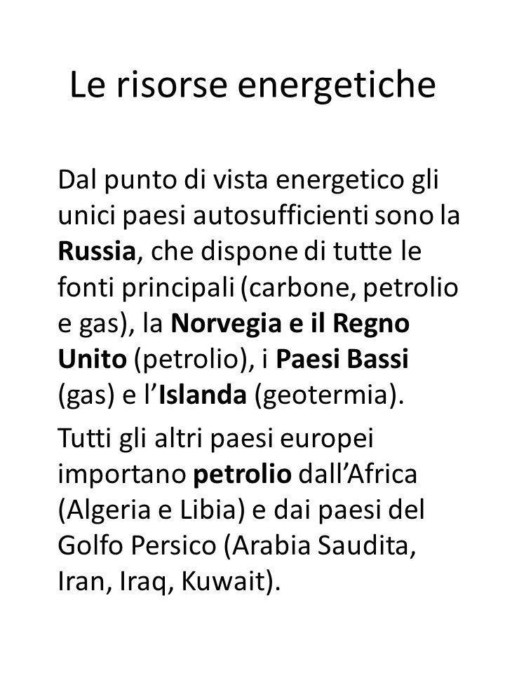 Le risorse energetiche Dal punto di vista energetico gli unici paesi autosufficienti sono la Russia, che dispone di tutte le fonti principali (carbone