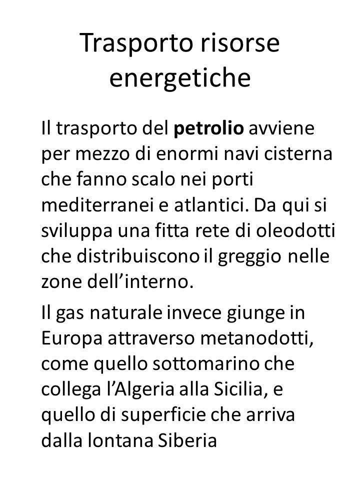 Trasporto risorse energetiche Il trasporto del petrolio avviene per mezzo di enormi navi cisterna che fanno scalo nei porti mediterranei e atlantici.
