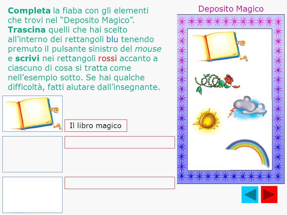 Deposito Magico Completa la fiaba con gli elementi che trovi nel Deposito Magico.