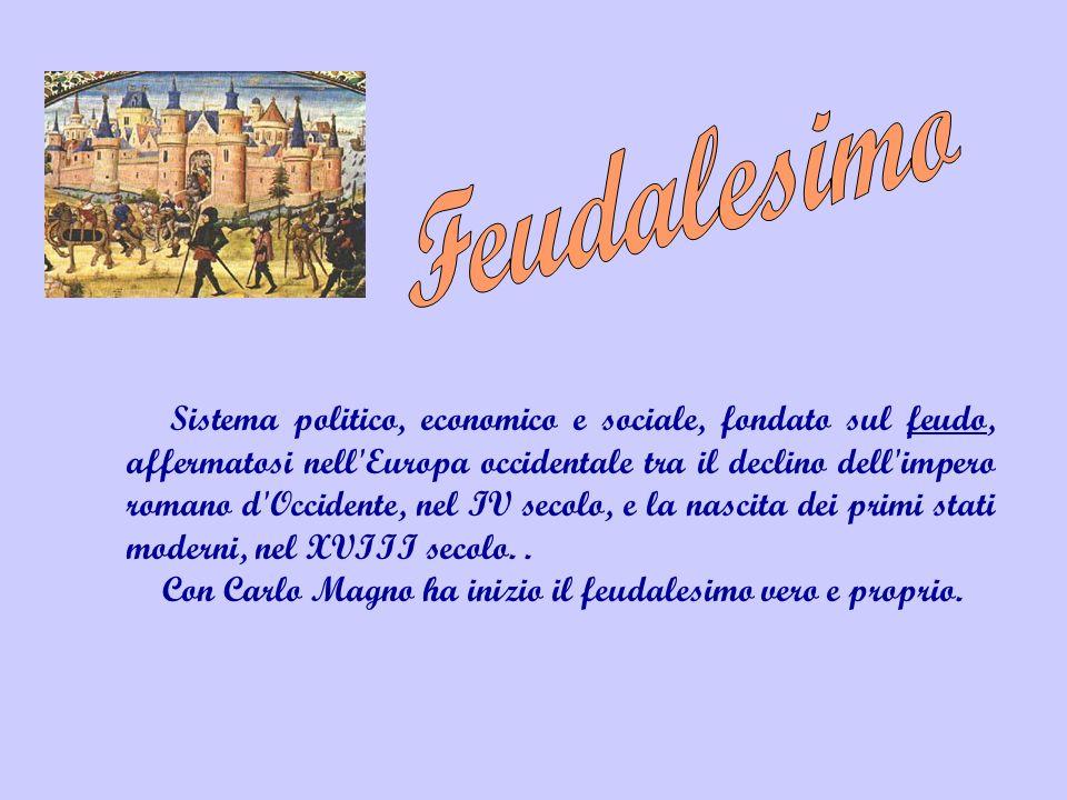 Sistema politico, economico e sociale, fondato sul feudo, affermatosi nell'Europa occidentale tra il declino dell'impero romano d'Occidente, nel IV se