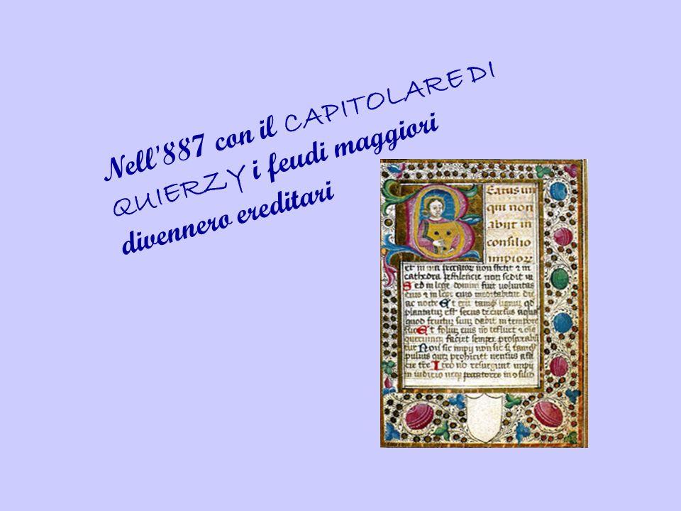 Nell'887 con il CAPITOLARE DI QUIERZY i feudi maggiori divennero ereditari