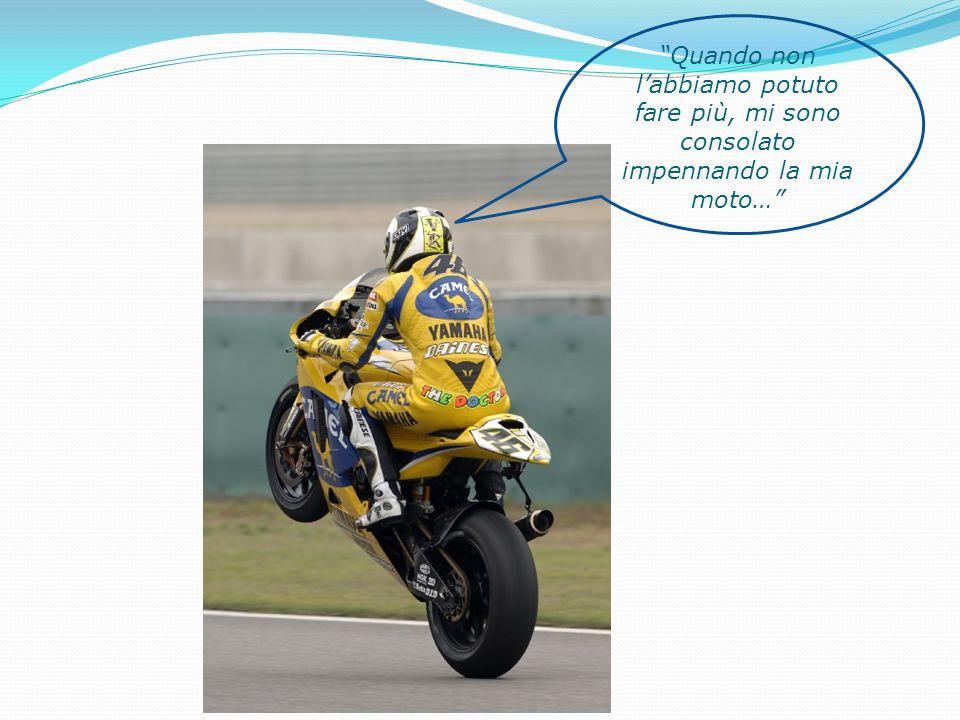 Quando non labbiamo potuto fare più, mi sono consolato impennando la mia moto…