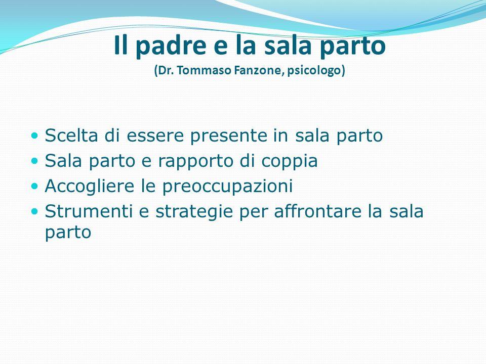 Il padre e la sala parto (Dr. Tommaso Fanzone, psicologo) Scelta di essere presente in sala parto Sala parto e rapporto di coppia Accogliere le preocc