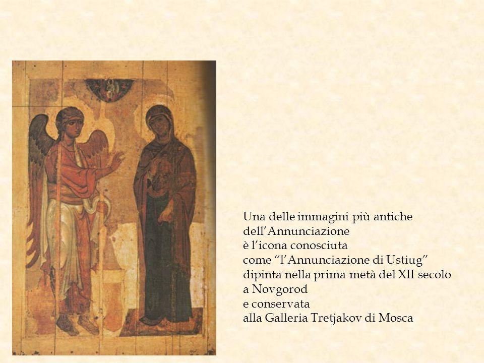 Una delle immagini più antiche dellAnnunciazione è licona conosciuta come lAnnunciazione di Ustiug dipinta nella prima metà del XII secolo a Novgorod e conservata alla Galleria Tretjakov di Mosca