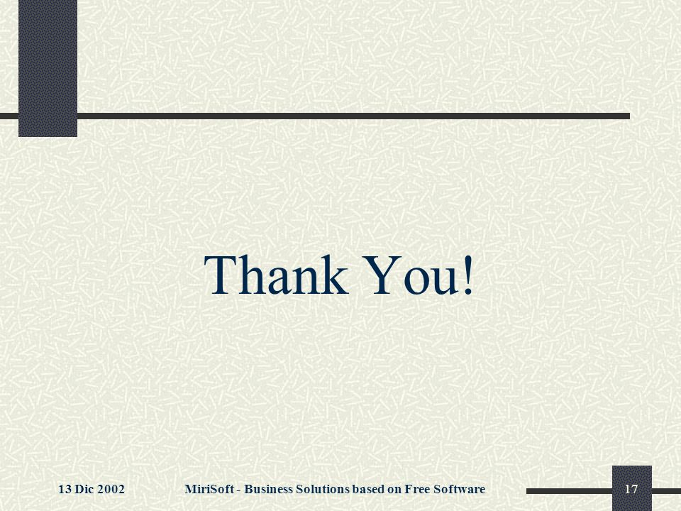 13 Dic 2002MiriSoft - Business Solutions based on Free Software17 Thank You!