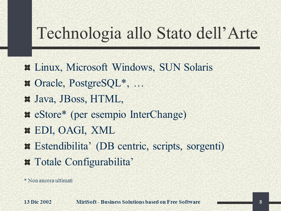 13 Dic 2002MiriSoft - Business Solutions based on Free Software9 Perche e Gratis.