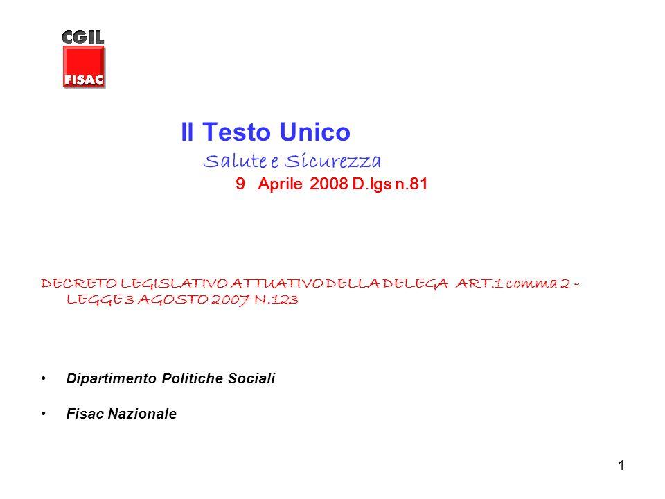 1 Il Testo Unico Salute e Sicurezza 9 Aprile 2008 D.lgs n.81 DECRETO LEGISLATIVO ATTUATIVO DELLA DELEGA ART.1 comma 2 - LEGGE 3 AGOSTO 2007 N.123 Dipa