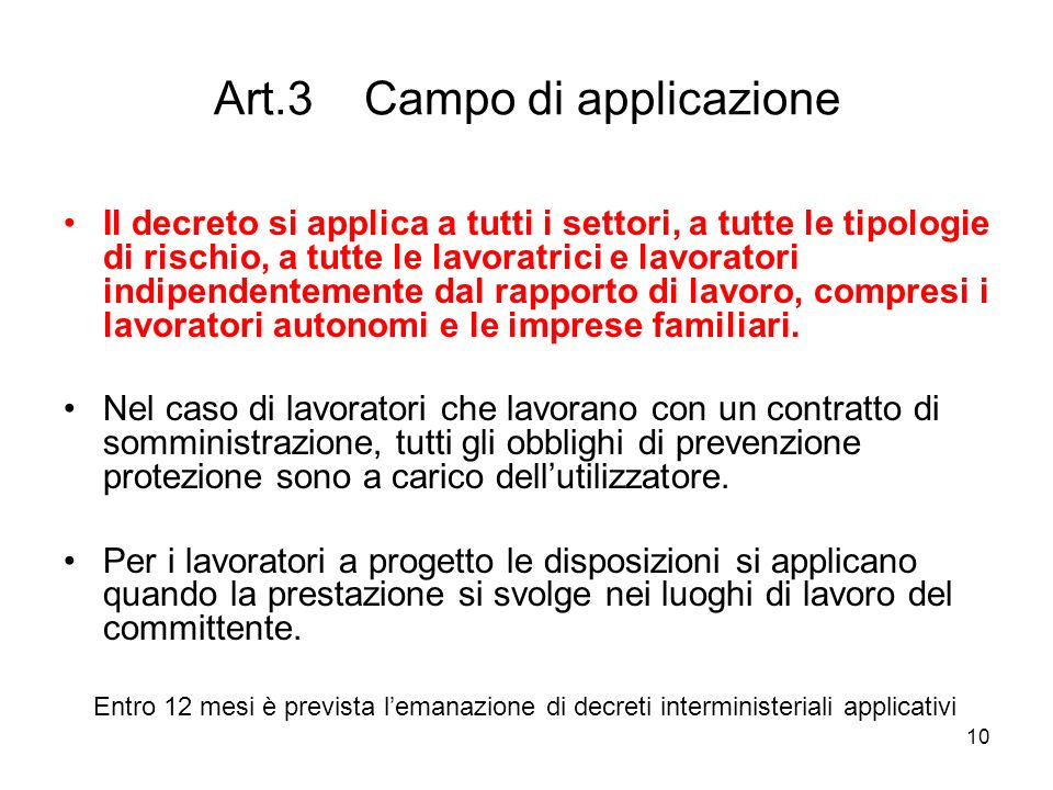 10 Art.3 Campo di applicazione Il decreto si applica a tutti i settori, a tutte le tipologie di rischio, a tutte le lavoratrici e lavoratori indipende