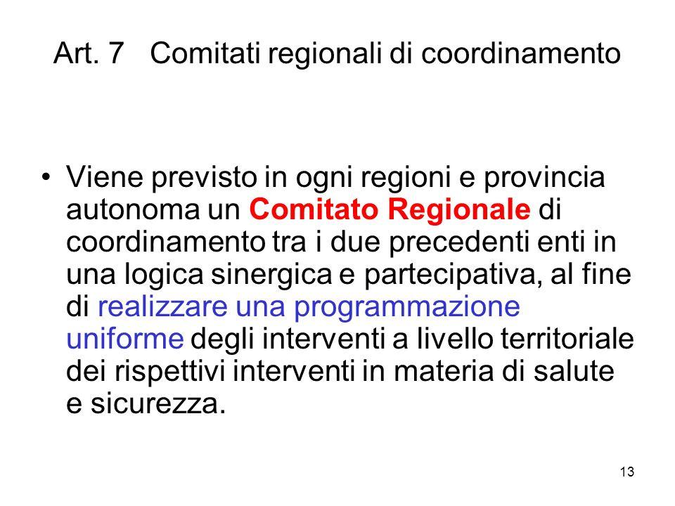 13 Art. 7 Comitati regionali di coordinamento Viene previsto in ogni regioni e provincia autonoma un Comitato Regionale di coordinamento tra i due pre
