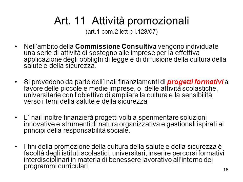 16 Art. 11 Attività promozionali (art.1 com.2 lett p l.123/07) Nellambito della Commissione Consultiva vengono individuate una serie di attività di so