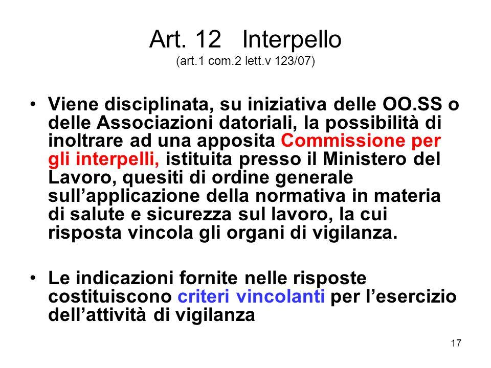 17 Art. 12 Interpello (art.1 com.2 lett.v 123/07) Viene disciplinata, su iniziativa delle OO.SS o delle Associazioni datoriali, la possibilità di inol
