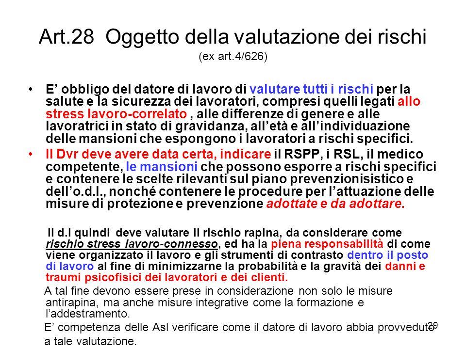 29 Art.28 Oggetto della valutazione dei rischi (ex art.4/626) E obbligo del datore di lavoro di valutare tutti i rischi per la salute e la sicurezza d
