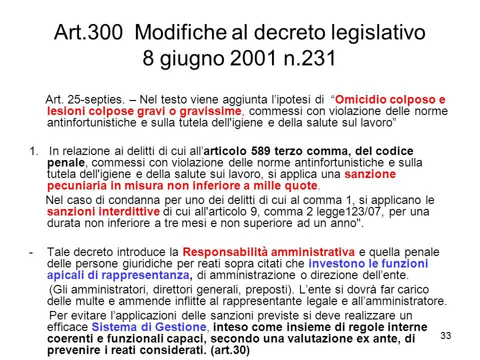 33 Art.300 Modifiche al decreto legislativo 8 giugno 2001 n.231 Art. 25-septies. – Nel testo viene aggiunta lipotesi di Omicidio colposo e lesioni col