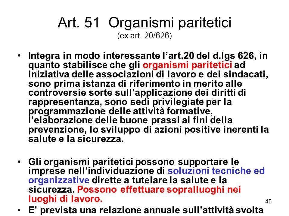 45 Art. 51 Organismi paritetici (ex art. 20/626) Integra in modo interessante lart.20 del d.lgs 626, in quanto stabilisce che gli organismi paritetici