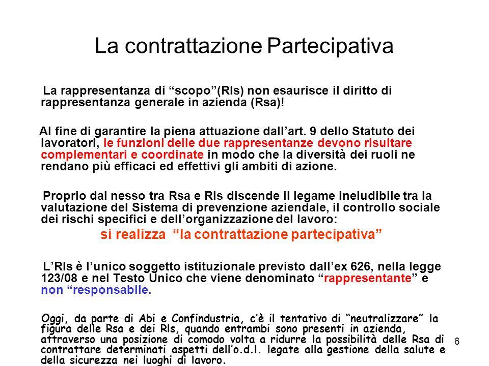 6 La contrattazione Partecipativa La rappresentanza di scopo(Rls) non esaurisce il diritto di rappresentanza generale in azienda (Rsa)! Al fine di gar