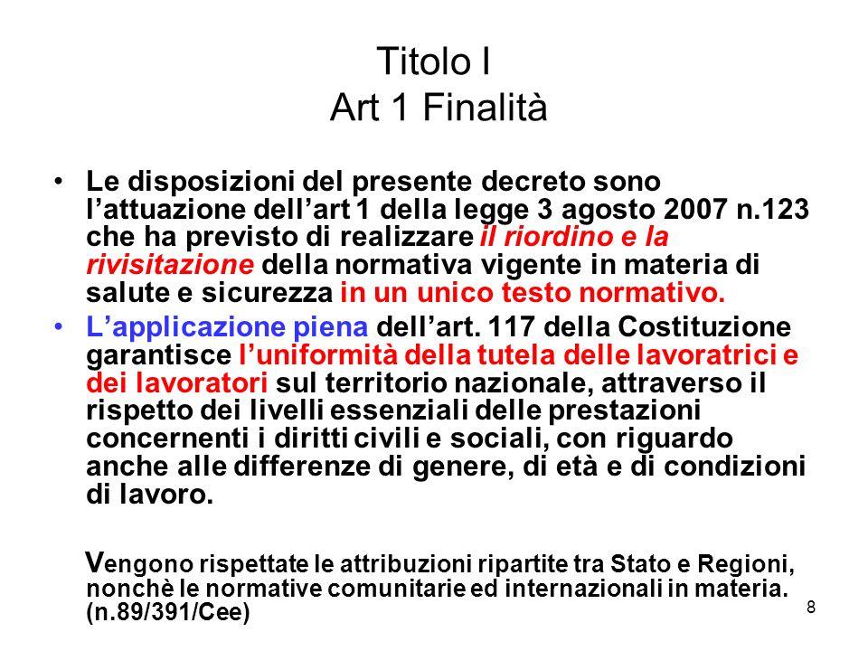 8 Titolo I Art 1 Finalità Le disposizioni del presente decreto sono lattuazione dellart 1 della legge 3 agosto 2007 n.123 che ha previsto di realizzar