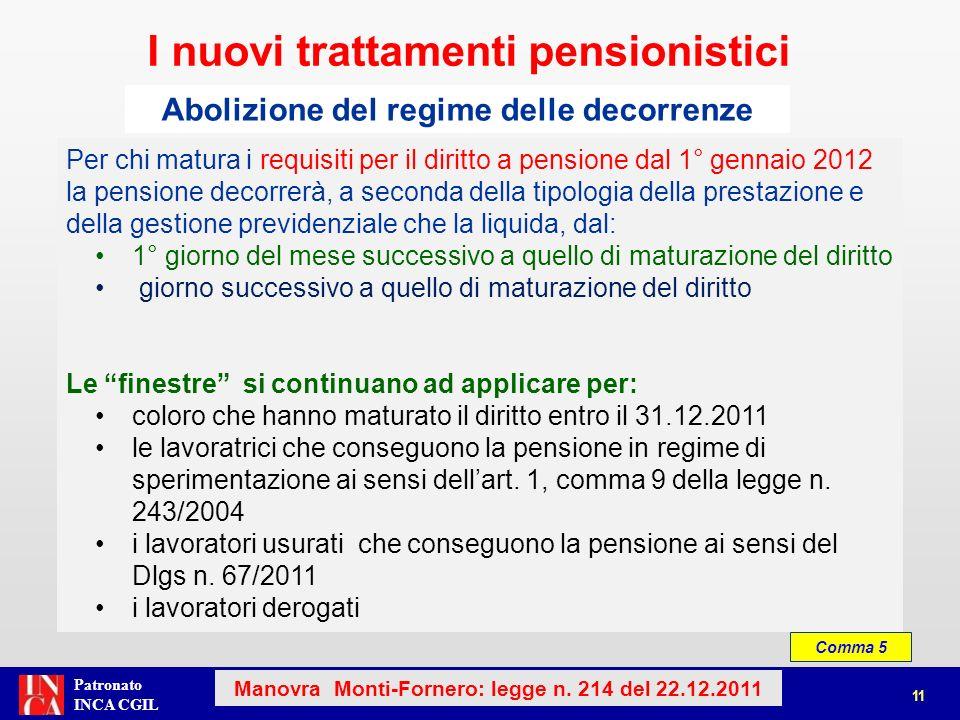 Patronato INCA CGIL Comma 5 Per chi matura i requisiti per il diritto a pensione dal 1° gennaio 2012 la pensione decorrerà, a seconda della tipologia