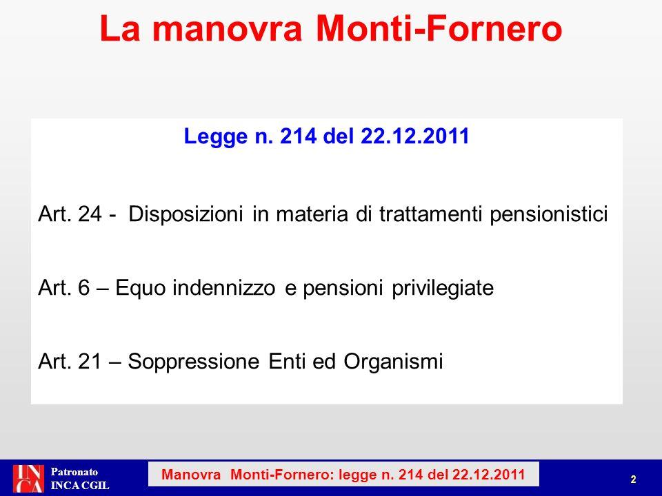 Patronato INCA CGIL Legge n. 214 del 22.12.2011 Art. 24 - Disposizioni in materia di trattamenti pensionistici Art. 6 – Equo indennizzo e pensioni pri