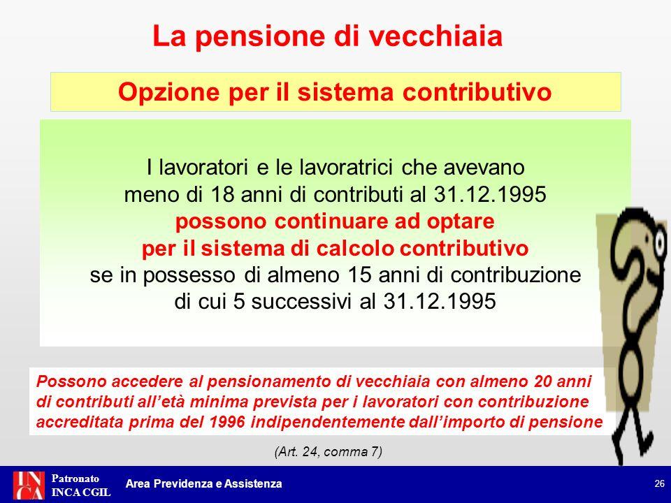 Patronato INCA CGIL Opzione per il sistema contributivo 26 I lavoratori e le lavoratrici che avevano meno di 18 anni di contributi al 31.12.1995 posso