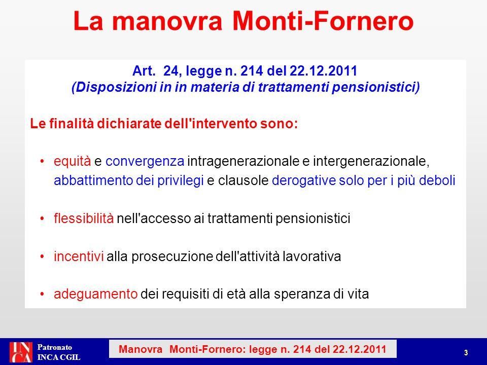 Patronato INCA CGIL La manovra Monti-Fornero Art. 24, legge n. 214 del 22.12.2011 (Disposizioni in in materia di trattamenti pensionistici) Le finalit