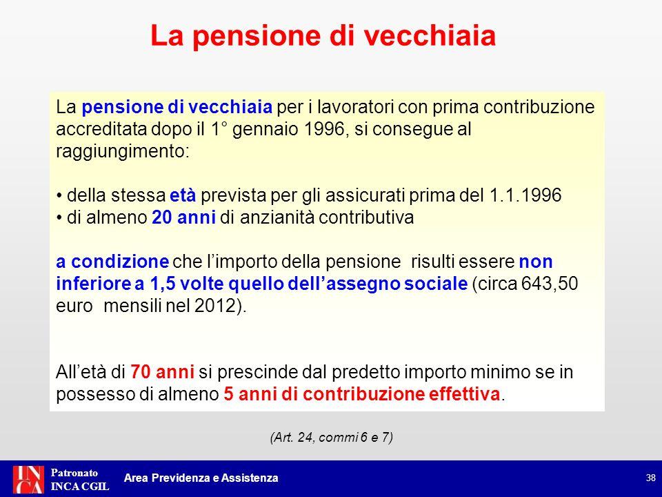 Patronato INCA CGIL La pensione di vecchiaia per i lavoratori con prima contribuzione accreditata dopo il 1° gennaio 1996, si consegue al raggiungimen