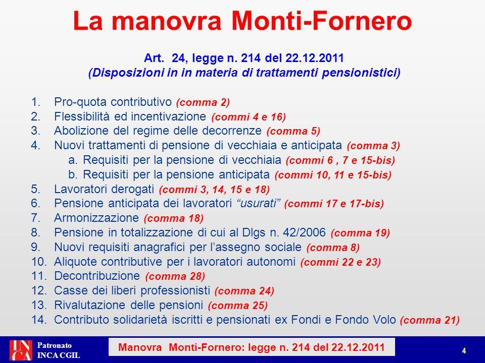 Patronato INCA CGIL Art. 24, legge n. 214 del 22.12.2011 (Disposizioni in in materia di trattamenti pensionistici) 1.Pro-quota contributivo (comma 2)