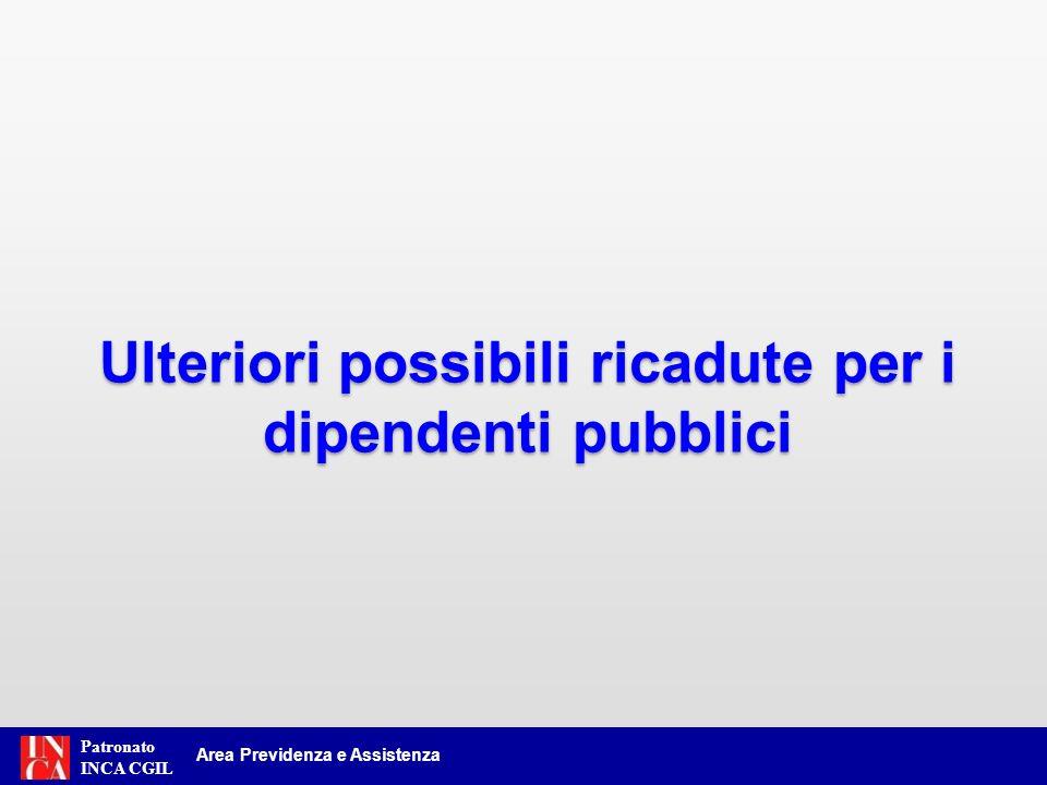 Patronato INCA CGIL Area Previdenza e Assistenza Ulteriori possibili ricadute per i dipendenti pubblici