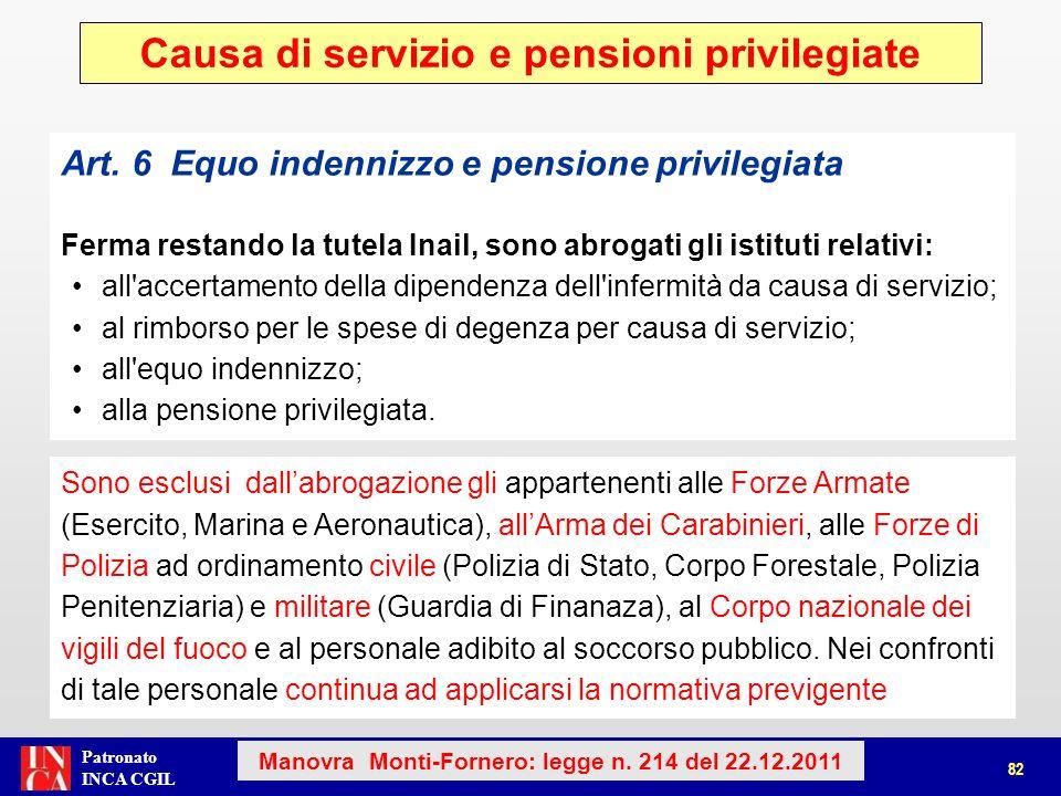Patronato INCA CGIL Art. 6 Equo indennizzo e pensione privilegiata Ferma restando la tutela Inail, sono abrogati gli istituti relativi: all'accertamen