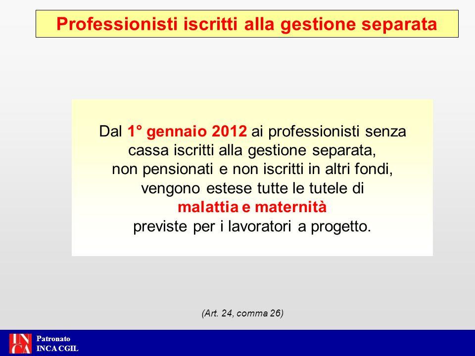 Patronato INCA CGIL Dal 1° gennaio 2012 ai professionisti senza cassa iscritti alla gestione separata, non pensionati e non iscritti in altri fondi, v