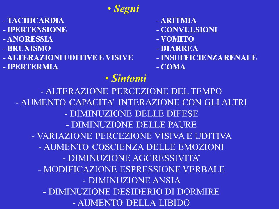 Segni - TACHICARDIA - IPERTENSIONE - ANORESSIA - BRUXISMO - ALTERAZIONI UDITIVE E VISIVE - IPERTERMIA - ARITMIA - CONVULSIONI - VOMITO - DIARREA - INS