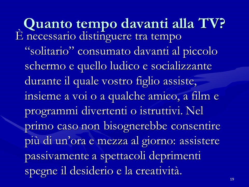 19 Quanto tempo davanti alla TV? È necessario distinguere tra tempo solitario consumato davanti al piccolo schermo e quello ludico e socializzante dur