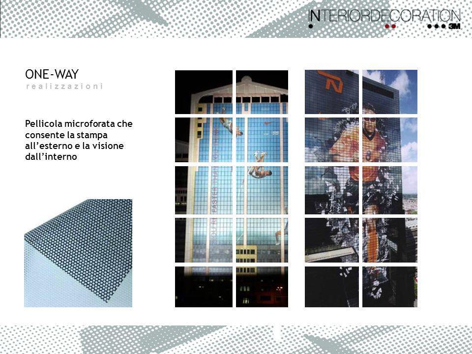 ONE-WAY r e a l i z z a z i o n i Pellicola microforata che consente la stampa allesterno e la visione dallinterno