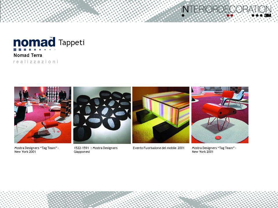 r e a l i z z a z i o n i Tappeti Nomad Terra Mostra Designers Tag Team – New York 2001 1522-1591 : Mostra Designers Giapponesi Evento Fuorisalone del