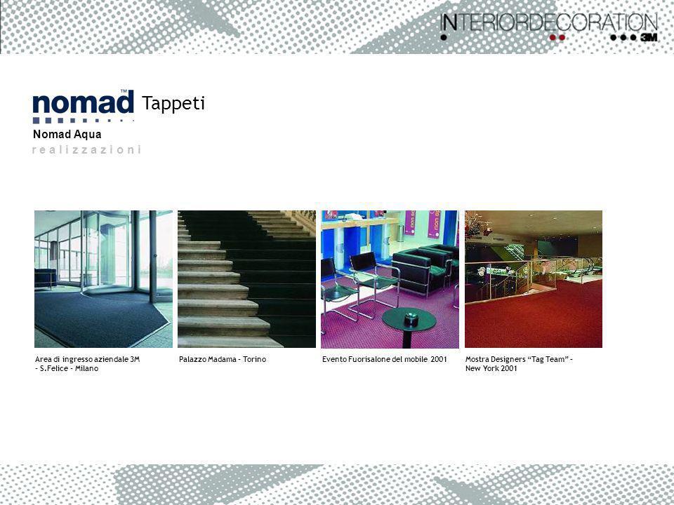 r e a l i z z a z i o n i Tappeti Nomad Aqua Area di ingresso aziendale 3M - S.Felice - Milano Mostra Designers Tag Team – New York 2001 Palazzo Madam