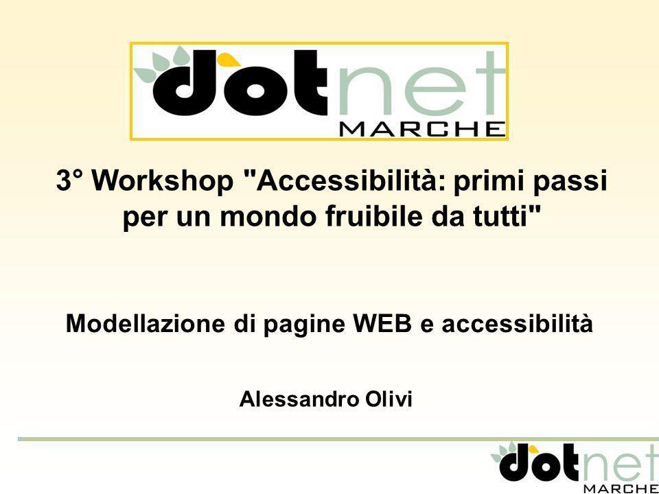 3° Workshop Accessibilità: primi passi per un mondo fruibile da tutti Alessandro Olivi Modellazione di pagine WEB e accessibilità