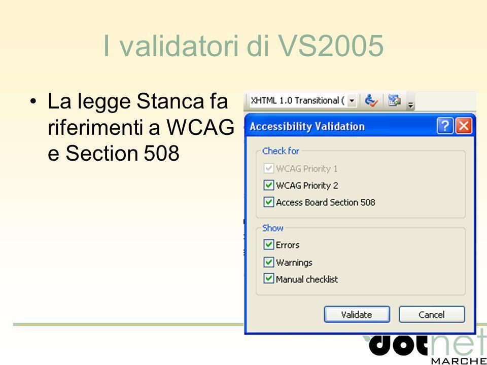 I validatori di VS2005 La legge Stanca fa riferimenti a WCAG e Section 508