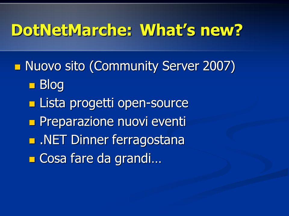 DotNetMarche: Whats new? Nuovo sito (Community Server 2007) Nuovo sito (Community Server 2007) Blog Blog Lista progetti open-source Lista progetti ope
