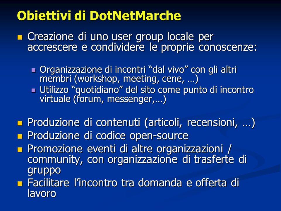 Obiettivi di DotNetMarche Creazione di uno user group locale per accrescere e condividere le proprie conoscenze: Creazione di uno user group locale pe
