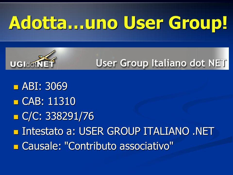 ABI: 3069 ABI: 3069 CAB: 11310 CAB: 11310 C/C: 338291/76 C/C: 338291/76 Intestato a: USER GROUP ITALIANO.NET Intestato a: USER GROUP ITALIANO.NET Causale: Contributo associativo Causale: Contributo associativo Adotta…uno User Group!